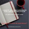 Liberté de concurrencer son employeur post contrat de travail (CA Orléans 20 août 2020)